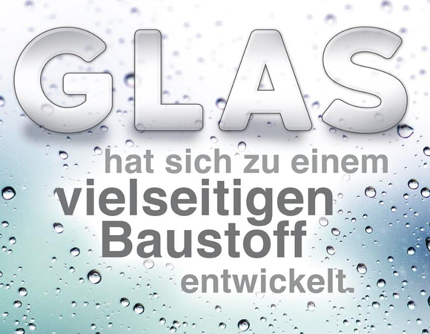 Glas hat sich zum vielseitigen Baustoff entwickelt